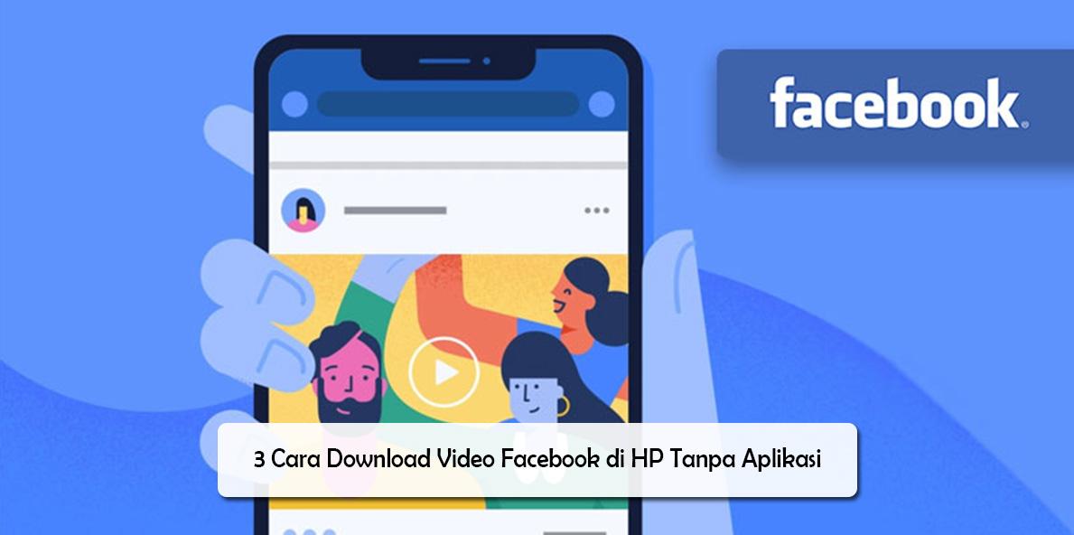 3 Cara Download Video Facebook di HP Tanpa Aplikasi
