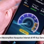 3 Cara Menampilkan Kecepatan Internet di HP Asus Semua Tipe