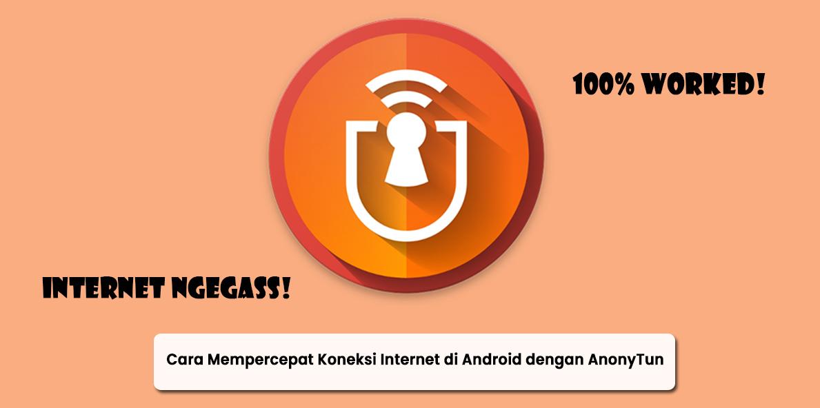 Cara Mempercepat Koneksi Internet di Android dengan AnonyTun