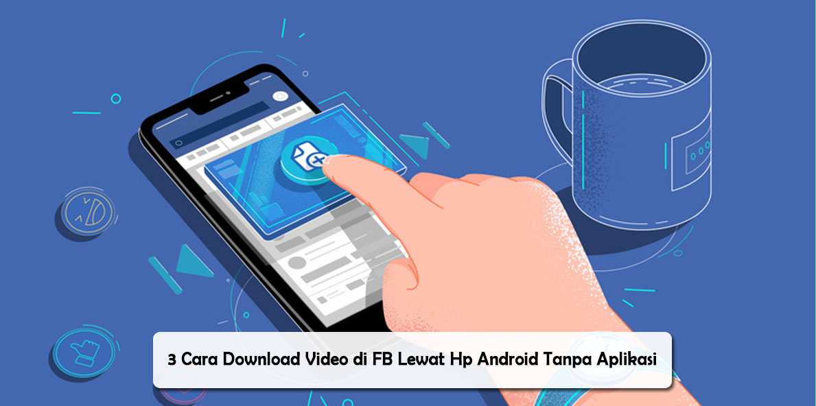 3 Cara Download Video di FB Lewat Hp Android Tanpa Aplikasi