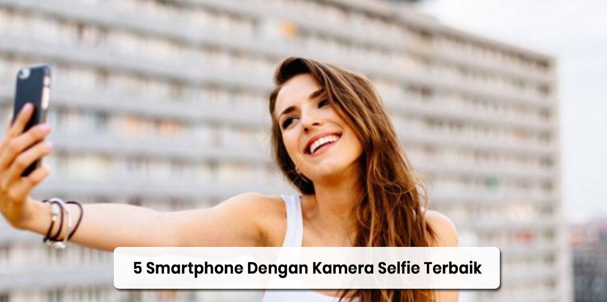 5 Smartphone Dengan Kamera Selfie Terbaik