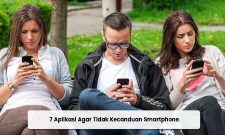 7 Aplikasi Agar Tidak Kecanduan Smartphone