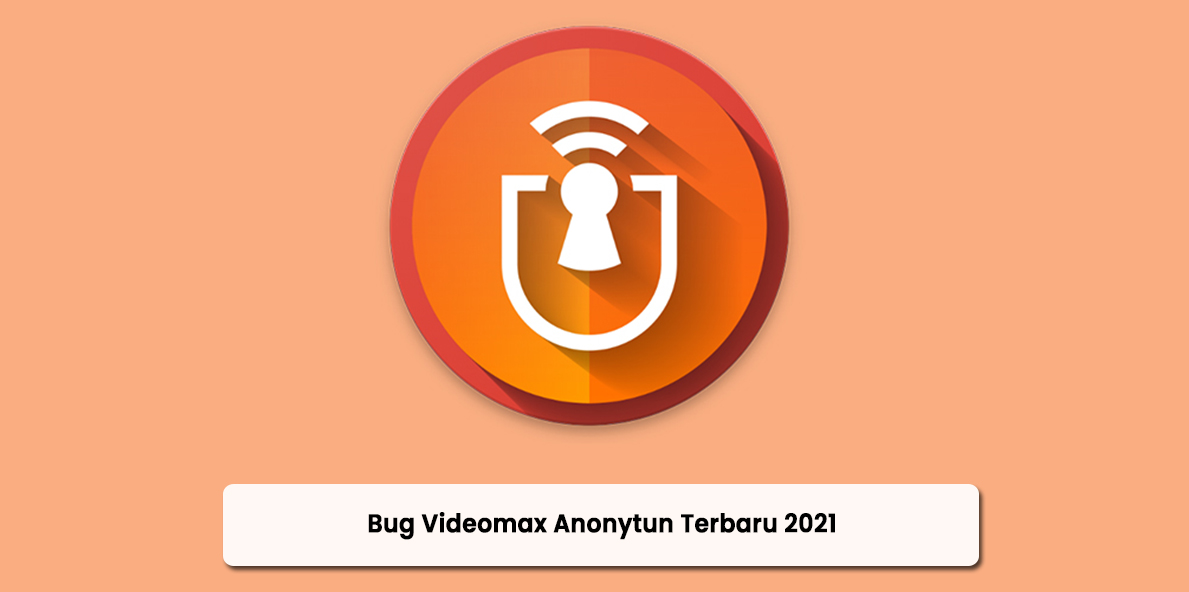 Bug Videomax Anonytun Terbaru 2021