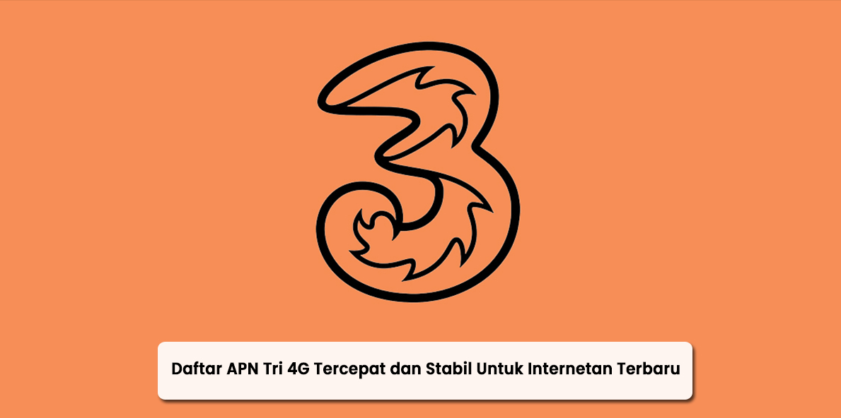 Daftar APN Tri 4G Tercepat dan Stabil Untuk Internetan Terbaru