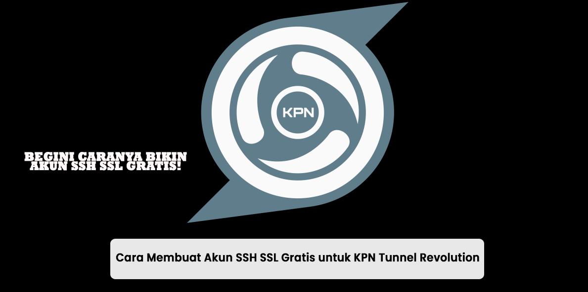 Cara Membuat Akun SSH SSL Gratis untuk KPN Tunnel Revolution